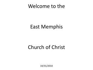 Welcome to the East Memphis  Church of Christ 10/31/2010