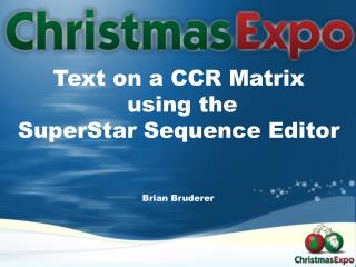 Text on a CCR Matrix  using the SuperStar Sequence Editor