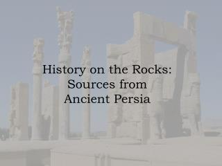 History on the Rocks:  Sources from  Ancient Persia