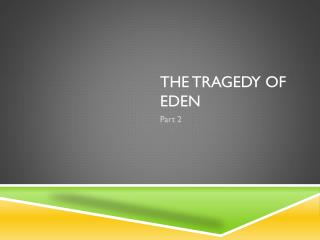 The tragedy of  eden