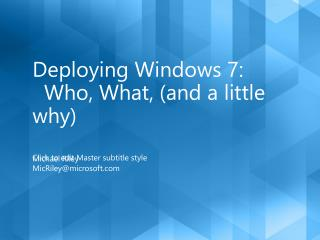 Deploying Windows 7: Who, What, (and a little why)