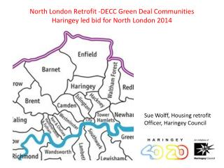 North London Retrofit -DECC  Green Deal Communities Haringey led bid for  North  London  2014