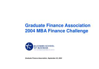 Graduate Finance Association 2004 MBA Finance Challenge