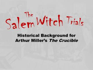 Historical Background for Arthur Miller's  The Crucible