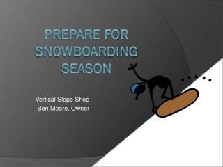 Prepare for Snowboarding Season