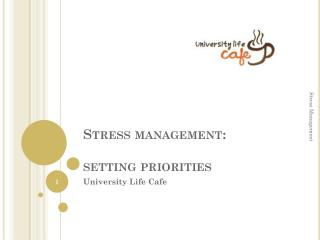 Stress management:   setting priorities