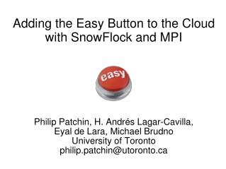 Adding the Easy Button to the Cloud with  SnowFlock  and MPI