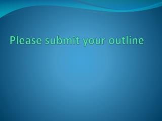 Please submit your outline