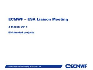 ECMWF – ESA Liaison Meeting 3  March  2011 ESA-funded  projects