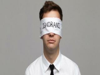 Ignorance: the state or fact of being uninformed; lack of knowledge, information or education