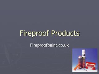 Fire proof products
