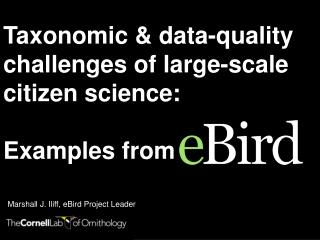 Taxonomic & data-quality challenges of large-scale citizen science: Examples from