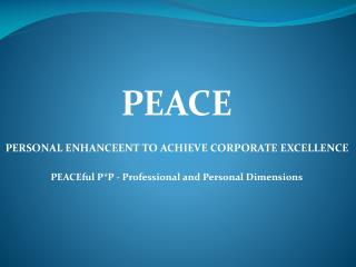 PEACE PERSONAL ENHANCEENT TO ACHIEVE CORPORATE EXCELLENCE