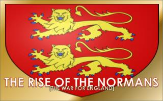 THE RISE OF THE NORMANS
