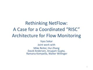 "Rethinking  NetFlow :  A Case for a Coordinated ""RISC""  Architecture for Flow Monitoring"