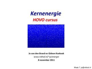 Jo van  den Brand en Gideon Koekoek www.nikhef.nl /~jo/energie 8  november 2011