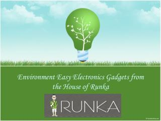 Electronics gadgets from the house of runka
