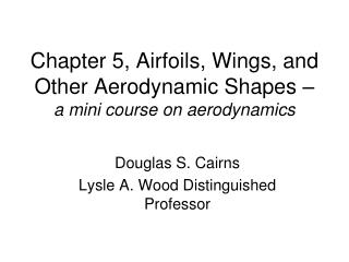 Chapter 5, Airfoils, Wings, and Other Aerodynamic Shapes –  a mini course on aerodynamics