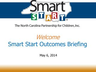 Welcome Smart Start Outcomes Briefing