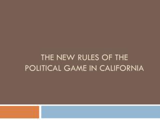 The New Rules of the Political Game in California