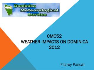 CMC52  WEATHER IMPACTS ON DOMINICA  2012