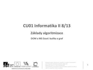 CU01 Informatika II 8 /13 Základy algoritmizace DOM a MS Excel: buňka a graf