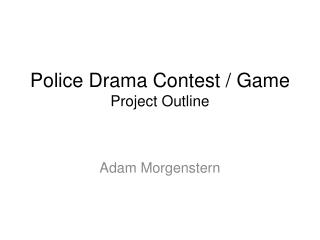Police Drama Contest / Game Project Outline