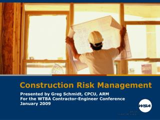 Presented by Greg Schmidt, CPCU, ARM For the WTBA Contractor-Engineer Conference January 2009
