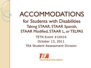 ACCOMMODATIONS for Students with Disabilities  Taking STAAR, STAAR Spanish,  STAAR Modified, STAAR L, or TELPAS