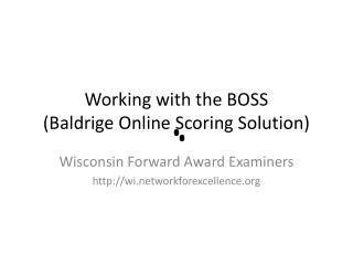 Working with the BOSS (Baldrige Online Scoring Solution)