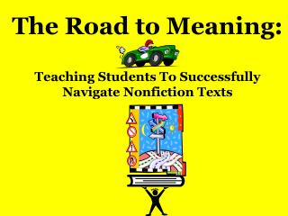 The Road to Meaning: Teaching Students To Successfully Navigate Nonfiction Texts