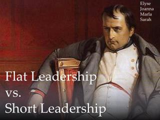 Flat Leadership   vs.  Short Leadership