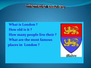 What is London ? How old is it ? How many people live their ? What are the most famous