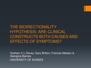 THE BIDIRECTIONALITY HYPOTHESIS: ARE CLINICAL CONSTRUCTS BOTH CAUSES AND EFFECTS OF SYMPTOMS?
