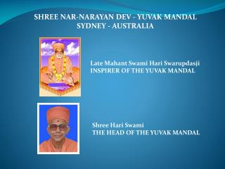 Late Mahant Swami Hari Swarupdasji INSPIRER OF THE YUVAK MANDAL
