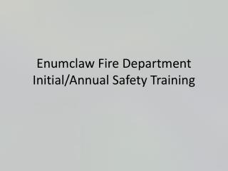 Enumclaw Fire Department Initial/Annual Safety Training