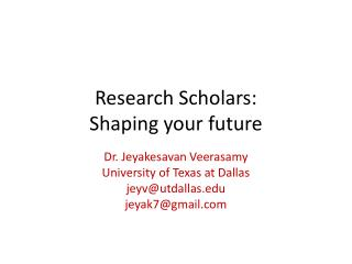 Research Scholars:  Shaping your future