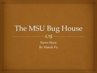 The MSU Bug House