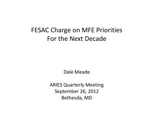 FESAC  Charge on MFE Priorities For the Next Decade Dale Meade ARIES Quarterly Meeting