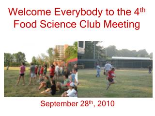 Welcome Everybody to the 4 th  Food Science Club Meeting