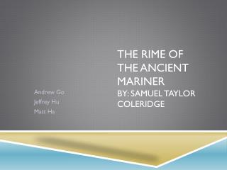 The Rime of The Ancient Mariner by: Samuel Taylor Coleridge