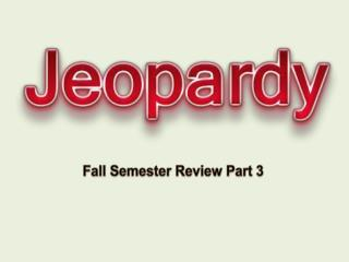 Fall Semester Review Part  3