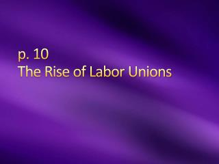 p. 10  The  Rise of Labor Unions