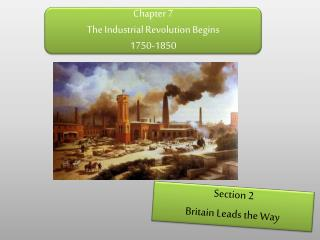 Chapter 7 The Industrial Revolution Begins  1750-1850