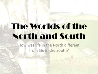 The Worlds of the North and South