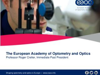 The European Academy of Optometry and Optics Professor Roger Crelier, Immediate Past President