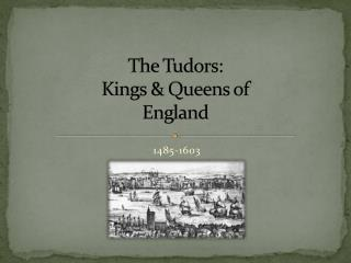 The Tudors:  Kings & Queens of England