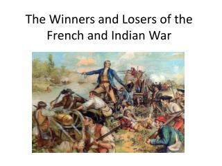 The Winners and Losers of the French and Indian War