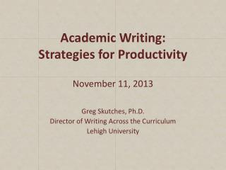 Academic Writing: Strategies for Productivity November 11, 2013