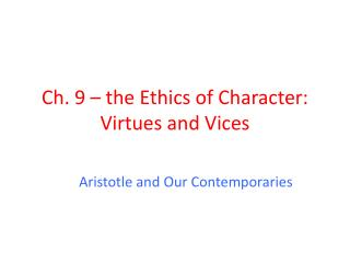 Ch. 9 – the Ethics of Character: Virtues and Vices